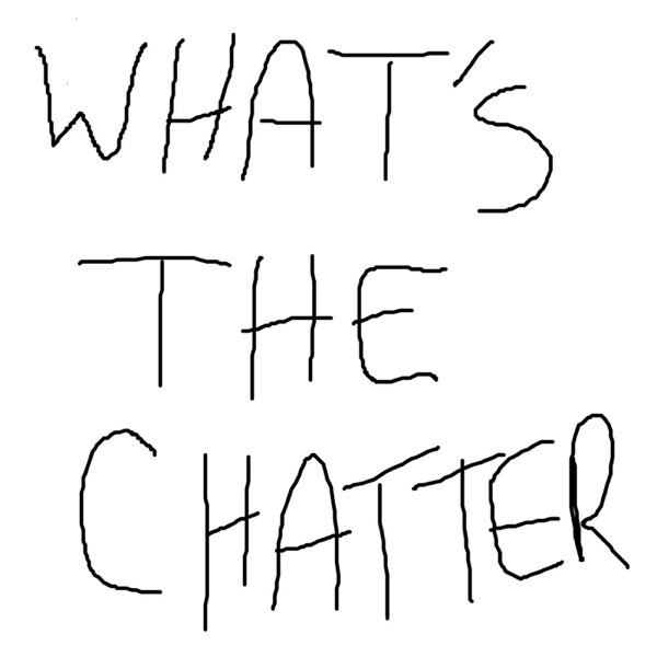 What's The Chatter Episode One
