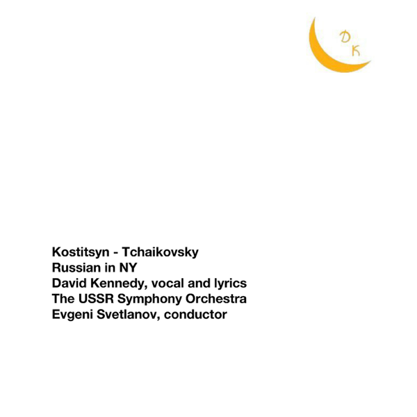 Kostitsyn-Tchaikovsky: Russian in NY - Single by Evgeny Svetlanov, USSR  State Symphony Orchestra & David M  Kennedy
