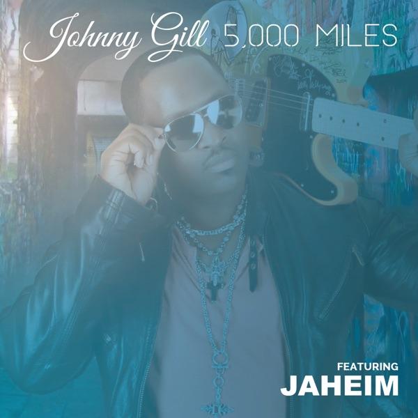 Johnny Gill - 5000 Miles (feat. Jaheim) - Single