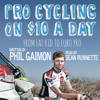 Phil Gaimon - Pro Cycling on $10 a Day: From Fat Kid to Euro Pro (Unabridged) bild