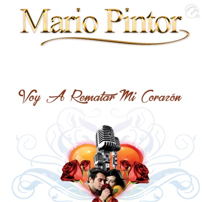 Voy A Rematar Mi Corazón - Single - Mario Pintor