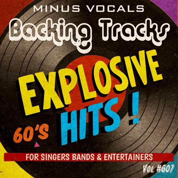 Explosive Hits 60's Backing Tracks, Vol. 607 (Instrumental Karaoke Backing Track)