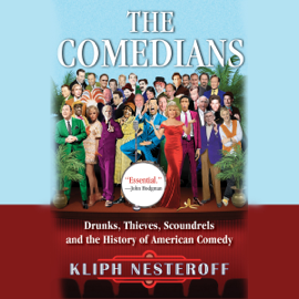 The Comedians: Drunks, Thieves, Scoundrels and the History of American Comedy (Unabridged) audiobook