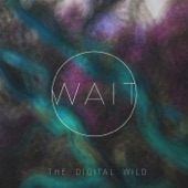 The Digital Wild - Wait