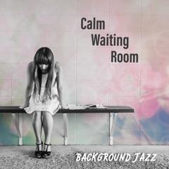 Calm Waiting Room: Background Jazz, Smooth Instrumental Music, Reduce Stress & Relaxation, Uplifting Elevator Music