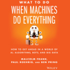 Malcolm Frank, Paul Roehrig & Ben Pring - What to Do When Machines Do Everything: How to Get Ahead in a World of AI, Algorithms, Bots, and Big Data (Unabridged)  artwork