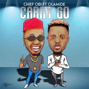 Chief Obi - Carry Go feat. Olamide