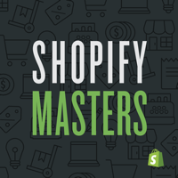 Shopify Masters | The ecommerce business and marketing podcast for ambitious entrepreneurs podcast