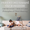 Philip Mamalakis - Parenting Toward the Kingdom: Orthodox Christian Principles of Child-Rearing (Unabridged) artwork