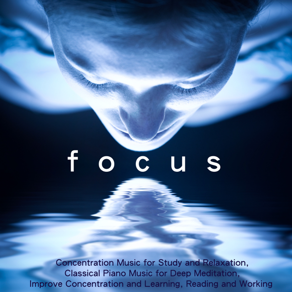 Focus - Concentration Music for Study and Relaxation, Classical Piano  Music for Deep Meditation, Improve Concentration and Learning, Reading and