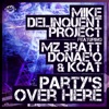 Mike Delinquent Project - Party's over Here (feat. Mz. Bratt Donae'o & KCAT)