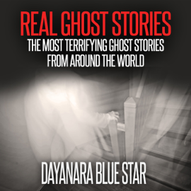 Real Ghost Stories: The Most Terrifying Ghost Stories from Around the World (Unabridged) audiobook