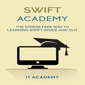 Swift: The Stress Free Way to Learning Swift Inside and Out (Unabridged)