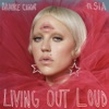Living Out Loud (feat. Sia) - Single ジャケット写真