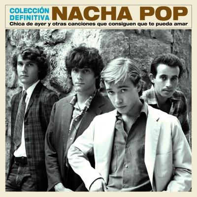 Chica de ayer y otras canciones que consiguen que te pueda amar - Colección Definitiva - Nacha Pop