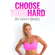 Ashy Bines - Choose Your Hard: Ashy Bines Real Talk, Book 1 (Unabridged)