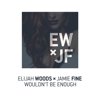 Wouldn t Be Enough - Elijah Woods x Jamie Fine mp3