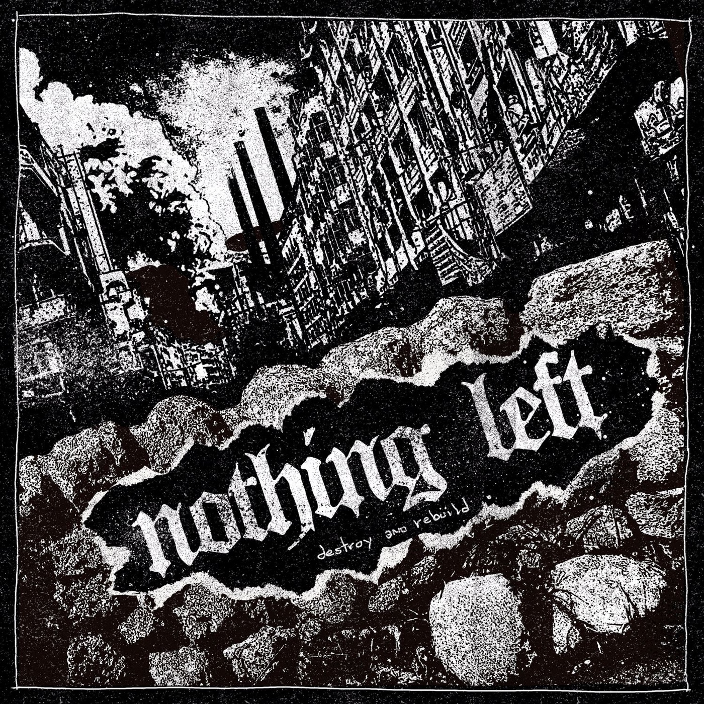 Nothing Left - Destroy and Rebuild [EP] (2017)