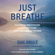 Dan Brule & Tony Robbins - foreword - Just Breathe: Mastering Breathwork for Success in Life, Love, Business, and Beyond (Unabridged)