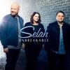 Unbreakable, Selah