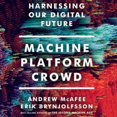 Machine, Platform, Crowd: Harnessing Our Digital Future (Unabridged)