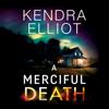 Kendra Elliot - A Merciful Death: Mercy Kilpatrick, Book 1 (Unabridged) artwork