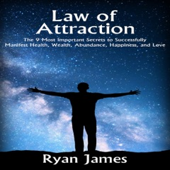 Law of Attraction: The 9 Most Important Secrets to Successfully Manifest Health, Wealth, Abundance, Happiness and Love (Unabridged)