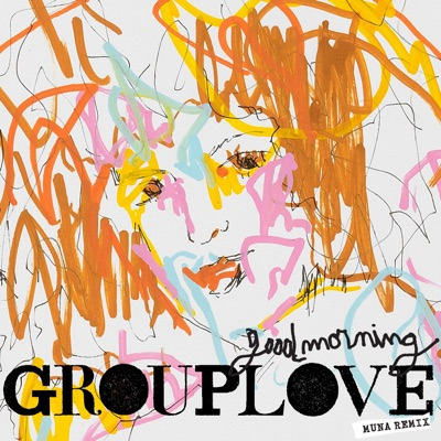 Good Morning (MUNA Remix) - Single - Grouplove