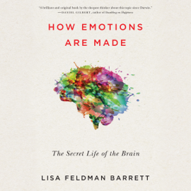How Emotions Are Made: The Secret Life of the Brain (Unabridged) audiobook