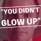 You Didn't Glow Up (feat. Ryland Adams)-Shane Dawson