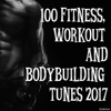 100 Fitness, Workout and Bodybuilding Tunes 2017 - Various Artists