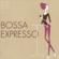Bossa Nova Café: Bossa Expresso - Various Artists