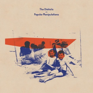 Popular Manipulations – The Districts