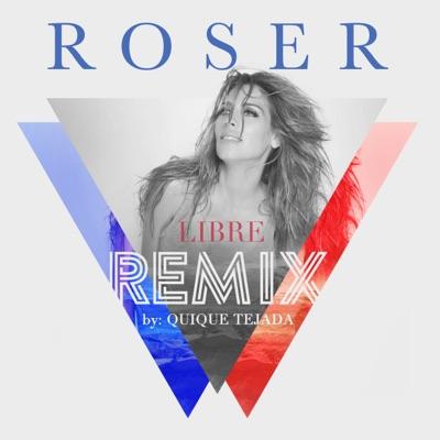 Libre (Remix By Quique Tejada) - Single - Roser