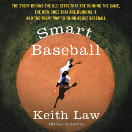 Smart Baseball: The Story Behind the Old Stats That Are Ruining the Game, the New Ones That Are Running It, and the Right Way to Think About Baseball (Unabridged) audiobook