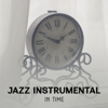 Jazz Instrumental in Time – Best Background Music, Classical Acoustic Jazz, Wonderful Smooth Sounds - Ultimate Instrumental Jazz Collective