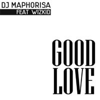 DJ Maphorisa - Good Love (feat. Wizkid) - Single