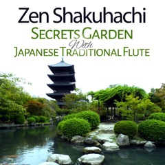 Zen Shakuhachi: Secrets Garden with Japanese Traditional Flute Music for Asian Meditation, Thai Massage & Spa