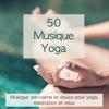 50 Musique Yoga – Musique zen calme et douce pour yoga, méditation et relax - Ayurveda, 7 Chakras & Musique Zen Garden