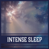 Intense Sleep – Music for Long Deep Sleep, Healing Sounds, Yoga and Serenity, Relaxing Therapy & Wellness, New Age Spirituality - Various Artists