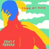 Coast Modern - Comb My Hair