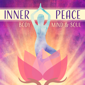 Various Artists - Inner Peace: Body, Mind & Soul – Soft Music for Heal Your Body, Therapeutic Time, Soothe Your Soul, Yoga Practice