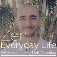 Podcast cover art for Zen for Everyday Life with Matt Valentine: Mindfulness   Guided Meditation - Buddhaimonia