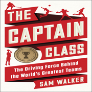 Download The Captain Class: The Hidden Force That Creates the World's Greatest Teams (Unabridged) Audio Book