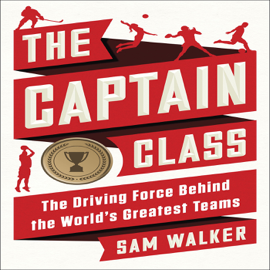 The Captain Class: The Hidden Force That Creates the World's Greatest Teams (Unabridged) audiobook