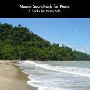 Moana Soundtrack for Piano: 7 Tracks for Piano Solo - daigoro789 - daigoro789