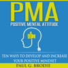 Paul G. Brodie - PMA Positive Mental Attitude: Ten Ways to Develop and Increase Your Positive Mindset  (Unabridged) artwork