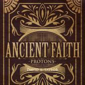 Ancient Faith: Protons