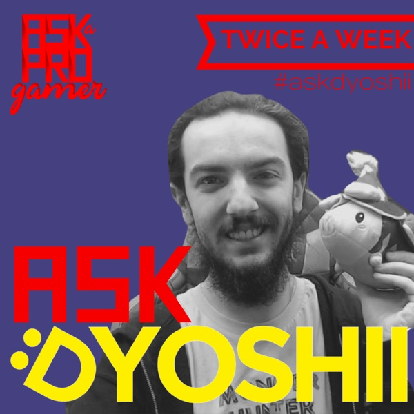 Ask DYoshii - Part of the Pro Gamer Podcast Network