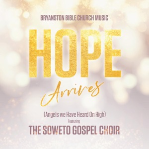 Hope Arrives (Angels We Have Heard on High) [feat. Soweto Gospel Choir] - Single Mp3 Download
